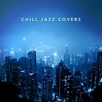 Různí interpreti – Chill Jazz Covers