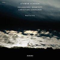 Christian Gerhaher, Rosamunde Quartett – Othmar Schoeck: Notturno