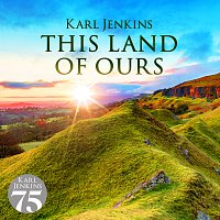 Karl Jenkins – This Land Of Ours