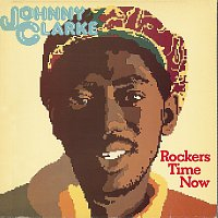 Johnny Clarke – Rockers Time Now