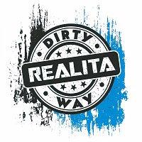 Dirty Way – Realita