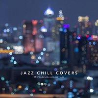 Různí interpreti – Jazz Chill Covers: 14 Chilled and Smooth Jazz Tracks
