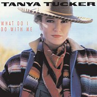 Tanya Tucker – What Do I Do With Me
