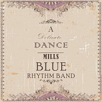 Mills Blue Rhythm Band – A Delicate Dance