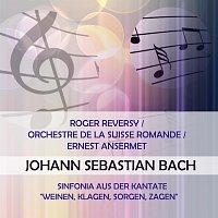 "Roger Reversy, Orchestre de la Suisse Romande – Roger Reversy / Orchestre de la Suisse Romande / Ernest Ansermet play: Johann Sebastian Bach: Sinfonia aus der Kantate ""Weinen, Klagen, Sorgen, Zagen"""