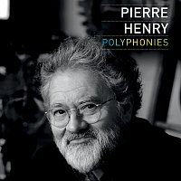 Pierre Henry – Polyphonies
