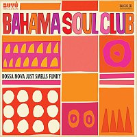 The Bahama Soul Club – Bossa Nova Just Smells Funky