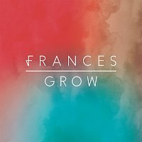 Frances – Grow
