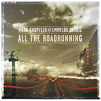 Mark Knopfler, Emmylou Harris – All The Roadrunning