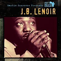 J.B. Lenoir – Martin Scorsese Presents The Blues: J.B. Lenoir