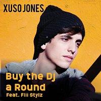 Xuso Jones – Buy The Dj A Round [Feat. Flii Stylz]