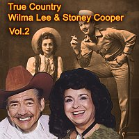 Wilma Lee, Stoney Cooper – True Country of Wilma Lee & Stoney Cooper, Vol. 2