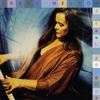 Tracy Nelson – I Feel So Good