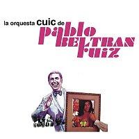 Pablo Beltran Ruiz – La Orquesta Cuic de Pablo Beltrán Ruíz