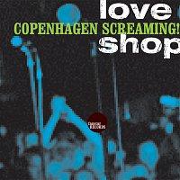 Love Shop – Copenhagen Screaming!