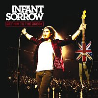 Infant Sorrow – Get Him To The Greek