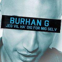 Burhan G – Jeg Vil Have Dig For Mig Selv