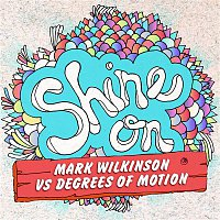 Degrees Of Motion, Mark Wilkinson – Shine On