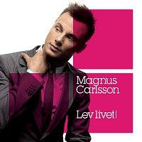 Magnus Carlsson – Lev Livet!