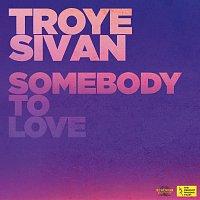 Troye Sivan – Somebody To Love