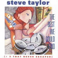 Steve Taylor – The Best We Could Find