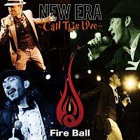 Fire Ball – New Era -Call This Love-