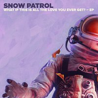 Snow Patrol – What If This Is All The Love You Ever Get? - EP