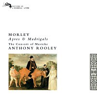 The Consort of Musicke, Anthony Rooley – Morley: Ayres and Madrigals