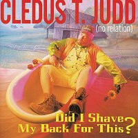 Cledus T. Judd – Did I Shave My Back For This?