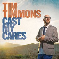 Tim Timmons – Cast My Cares