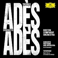 Boston Symphony Orchestra, Thomas Ades, Kirill Gerstein, Christianne Stotijn – Ades Conducts Ades [Live]