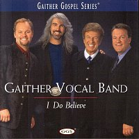 Gaither Vocal Band – I Do Believe