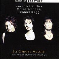 Margaret Becker, Maire Brennan, Joanne Hogg – Worship Together: In Christ Alone