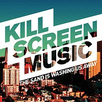 Kill Screen Music – The Sand Is Washing Us Away [Radio Edit]