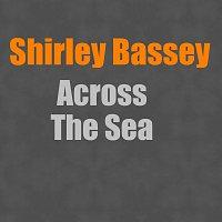 Shirley Bassey – Across The Sea