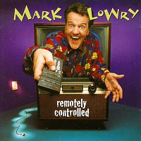 Mark Lowry – Remotely Controlled