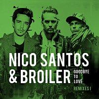 Nico Santos, Broiler – Goodbye To Love [Remixes I]