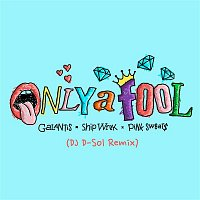 Galantis, Ship Wrek & Pink Sweat$ – Only A Fool (DJ D-Sol Remix)