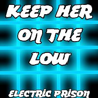 Electric Prison – Keep Her On The Low
