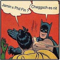 Jamin, Phil Fin – Cheggsch es nit