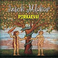 Iztok Mlakar – Porkaeva!