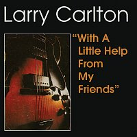 Larry Carlton – With A Little Help From My Friends