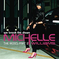 Michelle Williams – We Break The Dawn - The Mixes Part 2