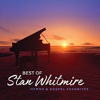 Stan Whitmire – Best Of Stan Whitmire: Hymns And Gospel Favorites
