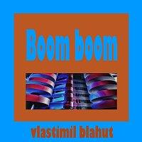 Vlastimil Blahut – Boom, boom
