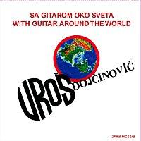 Uroš Dojčinović – Sa gitarom oko sveta