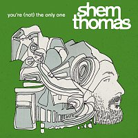 Shem Thomas – You're (Not) The Only One