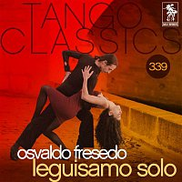 Osvaldo Fresedo – Tango Classics 339: Leguisamo Solo (Historical Recordings)