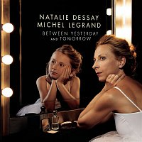 Natalie Dessay, Michel Legrand – Between Yesterday and Tomorrow (The Extraordinary Story of an Ordinary Woman)