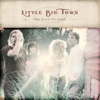 Little Big Town – The Road To Here